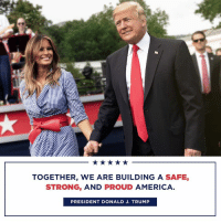 America, Trump, and Proud: TOGETHER, WE ARE BUILDING A SAFE,  STRONG, AND PROUD AMERICA  PRESIDENT DONALD J. TRUMP Together, we are building a SAFE, STRONG, and PROUD America.