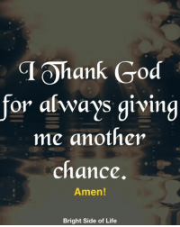 <3: TOhank God  for always giving  me another  chance  Amen!  Bright Side of Life <3