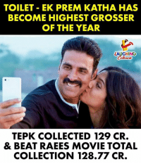 Movie, Indianpeoplefacebook, and Beat: TOILET EK PREM KATHA HAS  BECOME HIGHEST GROSSER  OF THE YEAR  LAUGHING  ours  TEPK COLLECTED 129 CR.  & BEAT RAEES MOVIE TOTAIL  COLLECTION 128.77 CR.
