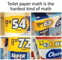 Math, Mega, and Super: Toilet paper math is the  hardest kind of math  54 30630  12=  PLUS  REGULAR  12-  82 B  Ch  9e召  니스)  SUPER  SUPER  MEGA  REGULAR  alr