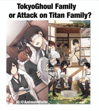 Which one? 💕 Follow @animee for more! . . Credit @animeinfinite: TokyoGhoul Family  or Attack on Titan Family?  IG:@Animeinfinite. Which one? 💕 Follow @animee for more! . . Credit @animeinfinite