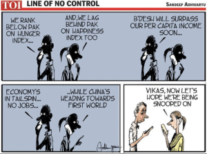 At least no minions: TOL LINE OF NO CONTROL  SANDEEP ADHWARYU  AND,WE LAG  BEHIND PAK  ON HAPPINESS  INDEX TOO  B'DESH WILL SURPASS  OUR PER CAPITA INCOME  SOON...  WE RANK  BELOW PAK  ON HUNGER  INDEX...  VIKAS, NOW LET'S  HOPE WE'RE BEING  SNOOPED ON  ECONOMY'S  IN TAILSPIN...  NO JOBS...  ..WHILE CHINA'S  HEADING TOWARDS  FIRST WORLD At least no minions