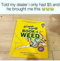 Dope, Memes, and Weed: Told my dealer i only had $5 and  he brought me this  The  BOOK oB  WEED  THIS  BOOK 1S  DOPE  SETH MATLIKS KVE EPSTEIN  strated by Ann Pickart