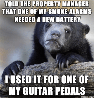 Shes real nice and gave me one without question.: TOLD THE PROPERTY MANAGER  THAT ONE OF MY SMOKE ALARMS  NEEDED A NEW BATTERY  IUSED IT FOR ONE OF  MY GUITAR PEDALS  made on imgur Shes real nice and gave me one without question.