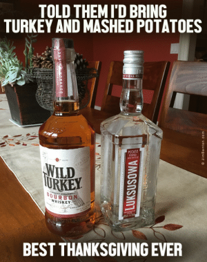 Happy Thanksgiving: TOLD THEMI'D BRING  TURKEY AND MASHED POTATOES  HA  RY VODKA POLIS  POTATO  VODKA  TRIPLE DISTILLED  TH C  WILD  TURKEY  EMTUCK  KENTUCKY STRAIGHT  BOURBON  WHISKEY  DISTILLER  40.5% ALC  (81 PROOF  NUTNE THUE  BEST THANKSGIVING EVER  LUKSUSOWA  O JimBenton.com Happy Thanksgiving