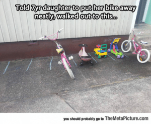 epicjohndoe:  She Parks Better Than Half The People On Earth: Told Zyrdaughter to put her bike away  out to this..  you should probably go to TheMetaPicture.com epicjohndoe:  She Parks Better Than Half The People On Earth