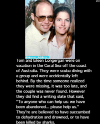 """Joker, Memes, and Mother's Day: Tom an  Eileen Longergan were on  vacation in the Coral Sea off the coast  of Australia. They were scuba diving with  a group and were accidentally left  behind. By the time someone realized  they were missing, it was too late, and  the couple was never found. However  they did find a writing slate that said,  """"To anyone who can help us: we have  been abandoned... please help us.""""  They're are believed to have succumbed  to dehydration and drowned, or to have  been killed by sharks.  Serious question: Jared Leto's Joker or Heath Ledger's Joker? Happy Mother's Day"""