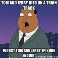 jerry: TOM AND JERRY DIED ON A TRAIN  TRACK  WORST TOM AND JERRY EPISODE  ENDINGlmemegenerator.net