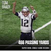 Brady is in a class of his own now: TOM  BRADY  466 PASSING YARDS  SUPER BOWL SINGLE-GAME RECORD Brady is in a class of his own now