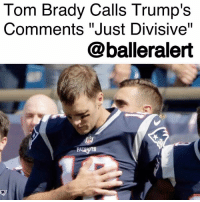 """Blessed, College, and Football: Tom Brady Calls Trump's  Comments """"Just Divisive""""  @balleralert Tom Brady Calls Trump's Comments """"Just Divisive""""- blogged by @niksofly ⠀⠀⠀⠀⠀⠀⠀⠀⠀⠀⠀⠀⠀⠀⠀⠀⠀⠀⠀⠀⠀⠀⠀⠀⠀⠀⠀⠀⠀⠀⠀⠀⠀ After the NewEnglandPatriots fought to a 36-33 victory over the HoustonTexans, TomBrady was unwilling to dive into politics during the media query. Brady didn't want to mix politics with his admiration for his teammates. ⠀⠀⠀⠀⠀⠀⠀⠀⠀⠀⠀⠀⠀⠀⠀⠀⠀⠀⠀⠀⠀⠀⠀⠀⠀⠀⠀⠀⠀⠀⠀⠀⠀ However, Monday morning, Brady was willing to talk about 45's """"son of bitches"""" comments, where he attacked NFL players who took a knee in protest of racial injustices. During his weekly interview sports radio WEEI's """"Kirk and Callahan"""" program, Brady didn't mind delving into politics. ⠀⠀⠀⠀⠀⠀⠀⠀⠀⠀⠀⠀⠀⠀⠀⠀⠀⠀⠀⠀⠀⠀⠀⠀⠀⠀⠀⠀⠀⠀⠀⠀⠀ Regarding Trump's remarks, Brady stated , """"I certainly disagree with what he said. I thought it was just divisive."""" ⠀⠀⠀⠀⠀⠀⠀⠀⠀⠀⠀⠀⠀⠀⠀⠀⠀⠀⠀⠀⠀⠀⠀⠀⠀⠀⠀⠀⠀⠀⠀⠀⠀ When asked about whether players should kneel or not, Brady responded by saying , """"I just want to support my teammates. I'm never one that says, 'Oh, that's wrong or that's right.' But I do believe in what I believe in, and I believe in bringing people together and respect and love and trust. Those are the values that my parents instilled in me and that's how I try to live every day."""" ⠀⠀⠀⠀⠀⠀⠀⠀⠀⠀⠀⠀⠀⠀⠀⠀⠀⠀⠀⠀⠀⠀⠀⠀⠀⠀⠀⠀⠀⠀⠀⠀⠀ Brady continued, """"I've been blessed to be in a locker room with guys from all over the United States over the course of my career. Some of my great friends are from Florida, Virginia, New York, Montana, Colorado, Texas. I think one thing about football is that it brings so many guys together, guys that you would never have the opportunity to be around, whether it was in college and all the way into the pros. We're all different. We're all unique. That's what makes us all so special."""""""