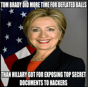 SAVAGE Political Memes 3 - Gallery | eBaum's World: TOM BRADY DID MORE TIME FOR DEFLATED BALLS  THAN HILLARY GOT FOR EXPOSING TOP SECRET  DOCUMENTS TO HACKERS SAVAGE Political Memes 3 - Gallery | eBaum's World