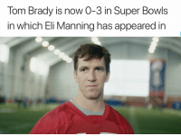 Eli Manning, Football, and Nfl: Tom Brady is now 0-3 in Super Bowls  in which Eli Manning has appeared in Commercials count 😂 https://t.co/GPbRA3yCT9