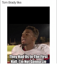 Lmfaoo 😂 I'm done SuperBowl credit to @_logannnmarieee: Tom Brady like:  They Had Us In The First  Half, I'm Not Gonna Lie Lmfaoo 😂 I'm done SuperBowl credit to @_logannnmarieee