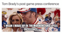 GOAT (@thefunnyintrovert) SuperBowl: Tom Brady's post game press conference  G The Funny Introver  IMEANIWAKELUPIN THE MORNING AND PISS  NIT  EXCELLENCE  memecrunch.com GOAT (@thefunnyintrovert) SuperBowl
