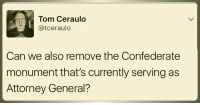 Monumentous: Tom Ceraulo  atceraulo  Can we also remove the Confederate  monument that's currently serving as  Attorney General?