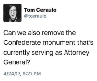 (S): Tom Ceraulo  Catceraulo  Can we also remove the  Confederate monument that's  currently serving as Attorney  General?  4/24/17, 9:27 PM (S)
