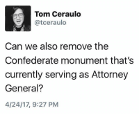 Monumentous: Tom Ceraulo  Catceraulo  Can we also remove the  Confederate monument that's  currently serving as Attorney  General?  4/24/17, 9:27 PM