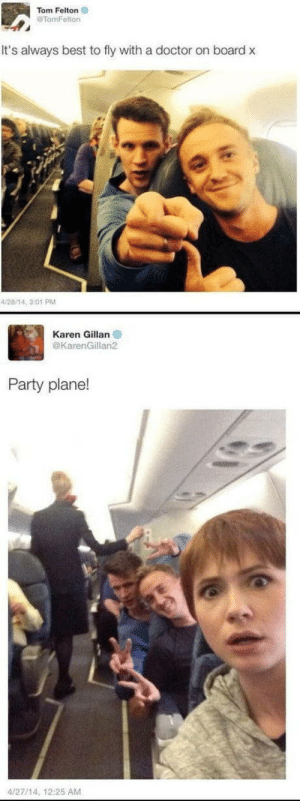 This old twitter thread I dug out from my gallery. This was pure coincidence.: Tom Felton  TomFelton  It's always best to fly with a doctor on board x  4/28/14, 3:01 PM  Karen Gillan  @KarenGillan2  Party plane!  4/27/14, 12:25 AM This old twitter thread I dug out from my gallery. This was pure coincidence.