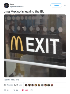 inb4 market collapse by BoddaDsk MORE MEMES: tom  @ghostbustersVHS  Follow  omg Mexico is leaving the EU  MEXIT  1:23 PM -4 May 2019  4 ®S.@@O@●ホ  282 Retweets 2,160 Likes inb4 market collapse by BoddaDsk MORE MEMES