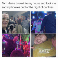 He's a legend for this: Tom Hanks broke into my house and took me  and my homies out for the night of our lives  &e  MADE WITH MOMUS He's a legend for this