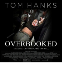 Coming this fall. Looks fucking good!: TOM HANKS  OVERBOOKED  DRAGGED OFF THE PLANE THIS FALL  WARNER BROS. PICTURES PRESENTS  腛ASSO IONW H VILLAGE ROADSHOWPICTURES A FLASHLIGHT FILMSPRO ON A KENNED Y MARSHALL COMPANY D ON AMAIPA DOD01  10 HANXS ULLY ARON ECKHART LAURAL N EY DEBORAH HOP R BLU MURRAY SSA JAMES J MURAKAMI TO STERN AS  JESSICA MEIER KRISTI A RIVERA牆怨K PP NELSON BRUCE BER AN a CHESEY SULLY SULLE BERGER JEFFREY ZASLOW  w 1000 KOI ARN I FRANKMARSHAllana ALLYN STEWART pga TIM M00RElu'W a TEAST/ 000  S Coming this fall. Looks fucking good!