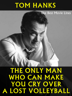 😍😍  IG: Instagram.com/thebestmovielinesofficial: TOM HANKS  The Best Movie Lines  THE ONLY MAN  WHO CAN MAKE  YOU CRY OVER  A LOST VOLLEYBALL 😍😍  IG: Instagram.com/thebestmovielinesofficial