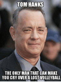 Hits me every single time: TOM HANKS  THE ONLY MAN THAT CAN MAKE  YOU CRY OVERA LOST VOLLEYBALL Hits me every single time