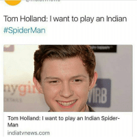 God, Memes, and Oh My God: Tom Holland: I want to play an Indian  #SpiderMan  IRB  Tom Holland: I want to play an Indian Spider-  Man  indiatvnews.com Oh my god why does everyone hate him so much from what I've seen he's really sweet??~Mya