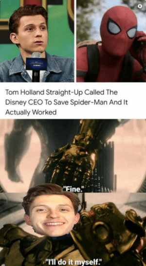 "Sometimes you gotta take matters into your own hands: Tom Holland Straight-Up Called The  Disney CEO To Save Spider-Man And It  Actually Worked  ""Fine."" Sometimes you gotta take matters into your own hands"