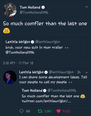 Beautiful, Bruh, and Target: Tom Holland  TomHolland1996  So much comfier than the last one  Letitia Wright @letitiawright  bruh, YOUr new suit in thot trailer  @TomHolland1996  3:18 AM 1n Mar 18   Letitia Wright @letitiawright 3h  I ca share some development ideдs. Tell  Your People to call my people  Tom Holland @TomHolland1996  So much comfier than the last one  twitter.com/letitHawright/...  188 ti 2.367 9.222 sebastianstanistheloveofmylife:  This is the beginning of a beautiful friendship! 😭🙌