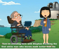 ~ The Best Of Cartoons: Tom im standing here with Stephen Hawking the  first white man who knows math better than me ~ The Best Of Cartoons