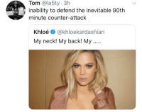 Fifa, Soccer, and Back: Tom @la5ty 3h  inability to defend the inevitable 90th  minute counter-attack  Khloé @khloekardashian  My neck! My back! My FIFA Problems... 😂👏 https://t.co/jst0VErJ6s