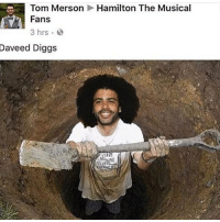 Daveed Diggs: Tom Merson  Fans  3 hrs 8  Daveed Diggs  Hamilton The Musical