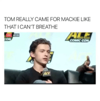 he burned him: TOM REALLY CAME FOR MACKIE LIKE  THAT I CAN'T BREATHE  LIVE 1.3k  COMC CON  CE he burned him