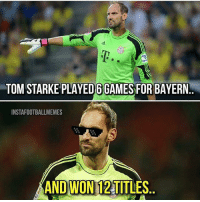 Life, Memes, and Thug: TOM STARKE PLAYED6 GAMES FOR BAYERN  INSTAFOOTBALLMEMES  ANDWON 12 TITLES Thug life 😄😄