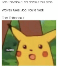 Tom Thibedeau after beating the Lakers by 22 points. 😲 Full story: https://t.co/puqhkaf4ZA https://t.co/a3bcyBKvhv: Tom Thibedeau: Let's blow out the Lakers  Wolves: Great Job! You're fired!  Tom Thibedeau:  @NBAMEMES Tom Thibedeau after beating the Lakers by 22 points. 😲 Full story: https://t.co/puqhkaf4ZA https://t.co/a3bcyBKvhv