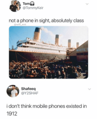 Memes, Phone, and Mobile: Tom  @TommyKeir  not a phone in sight, absolutely class  @will_ent  WHITE  Shafeeq  @Y2SHAF  i don't think mobile phones existed in  1912 Damn