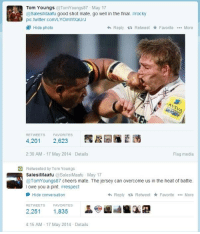 Dank, 🤖, and Media: Tom Youngs  @Tom Youngs87 May 17  SalesiMaafu good shot mate, go well in the final  #rocky  pict twitter.com/LYOmWXaUrJ  Hide photo  4h Reply ta Retweet Favorite More  RETWEETS FAVORITES  4,201  2,623  2:30 AM 17 May 2014 Details  Flag media  B Retweeted by Tom Youngs  SalesiMaafu @Salesi Maafu May 17  @TomYoungs87 cheers mate. The jersey can overcome us in the heat of battle.  I owe you a pint. #respect  Hide conversation  <h Reply ta Retweet k Favorite More  FAVORITES  2,251  1,835  4:15 AM 17 May 2014 Details Incredible respect by these two after they had a fight during a Rugby match!