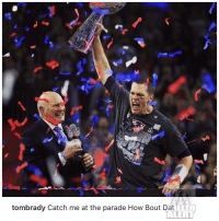 How bout dat.... tombrady: tombrady Catch me at the parade How Bout Da  LER  ALERT How bout dat.... tombrady