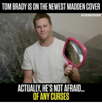 Memes, Tom Brady, and Brady: TOMBRADYISON THE NEWEST MADDEN COWER  BRADYIFACEBOOK  ACTUALLY HE'S NOTAFRAID...  OF ANY CURSES Tom Brady ain't afraid of no curse