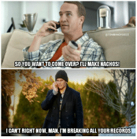 Peyton Manning calls Tom Brady: @TOMBRADYSEGO  SO YOU WANTTOCOMEMOVERPILL MAKE NACHOS!  I CANT RIGHT Now, MAN, l'M BREAKING ALL YOURIRECORDS Peyton Manning calls Tom Brady