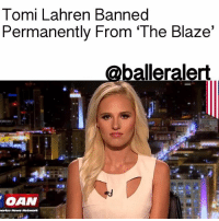 """Tomi Lahren Banned  Permanently From 'The Blaze'  balleralert  OAN  Network Tomi Lahren Banned Permanently From 'The Blaze' - blogged by: @eleven8 ⠀⠀⠀⠀⠀⠀⠀⠀⠀ ⠀⠀⠀⠀⠀⠀⠀⠀⠀ Earlier this week, it was announced that controversial ' TheBlaze' host, TomiLahren, had been suspended from her show after she went off script and revealed that she was pro-choice. Now, for going against the conservative views of her employer, Lahren may have lost her job for good. ⠀⠀⠀⠀⠀⠀⠀⠀⠀ ⠀⠀⠀⠀⠀⠀⠀⠀⠀ Tomi has been permanently banned from The Blaze, founded by conservative radio host GlennBeck. An insider tells The New York Post that Beck is """"reminding the world of his conservative principles by sidelining Tomi after she insulted conservatives by calling them hypocrites."""" ⠀⠀⠀⠀⠀⠀⠀⠀⠀ ⠀⠀⠀⠀⠀⠀⠀⠀⠀ After all those viral videos of Tomi regurgitating what her employer told her to say, it's quite unfortunate (for her) that all it took for her to get fired was her stance on women's rights. Hope she learned her lesson."""