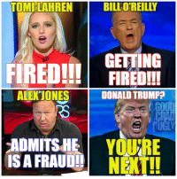 TOMILAHREN  BILL O REILLY  GETTING  FIRED!!!  FIRED!!!  ALE JONES  DONALD TRUMP  ADMITS HE  YOURE  IS A FRAUD!!  NEXT!! Donald J. Trump's biggest supporters are having a very bad week.  Aw. ~ Chad  #Resist
