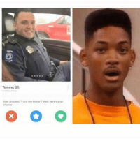 Fuck the Police, Memes, and Police: Tommy, 26  4 miles away  Ever shouted, Fuck the Police Well, here's your  chance 😂😂😂😂😂