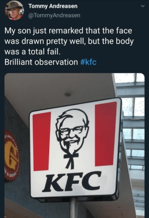 Fail, Funny, and Kfc: Tommy Andreasen  @TommyAndreasen  My son just remarked that the face  drawn pretty well, but the body  was a total fail.  Brilliant observation #kfc  St.1  OBZILA  KFC  DRINK Hey man, you can't say they're wrong. #funny #memes #images #true #lol