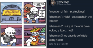 Definitely, Memes, and Fish: tommy bayer  @TommmyBear  you GOT THIS,  CHAMP  NOBODY  INSUFFERABLE  PERSONALITY  invention of fish net stockings]  CAN  STAND  US  COMPETITION  MEAT  URDER  fisherman 1: Help! I got caught in the  VEGANS  IS  fish net!  fisherman 2: is it just me or is dave  looking a little... hot?  fisherman 3: no dave is definitely  MEAT  URDER  being hot rn  IS  2018-10-24, 1:36 PM  STONETOSS.  W0 27 Memes N Tweets Thatll Inject Your Day With Comedy
