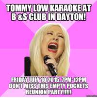 Karaoke, Pocket, and Tommy: TOMMY LOW KARAOKE AT  B&SCLUBIN DAYTON!  FRIDAY UULY102015 1PM-12PM  DONTMISSTHISEMPTY POCKETS  REUNION PARTY  Memes Com