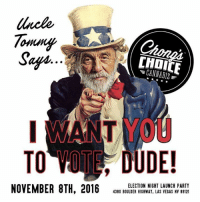 Smoke The Vote.  See you tonight in Las Vegas.  Address on the flyer.: Tommy  Safin  CANNABIS  TO DUDE!  ELECTION NIGHT LAUNCH PARTY  NOVEMBER 8TH, 2016  4380 BOULDER HIGHWAY, LAS VEGAS NV 89121 Smoke The Vote.  See you tonight in Las Vegas.  Address on the flyer.