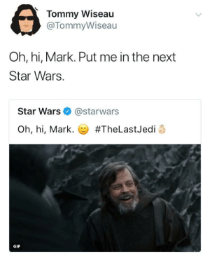 me irl: Tommy Wiseau  @TommyWiseau  Oh, hi, Mark. Put me in the next  Star Wars.  Star Wars @starwars  Oh, hi, Mark.じ) #TheLastJedi .  GIF me irl