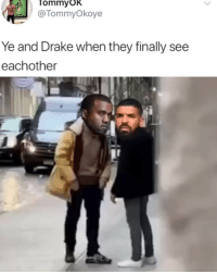Drake, Memes, and 🤖: Tommyok  @TommyOkoye  Ye and Drake when they finally see  eachother 😂😂😂